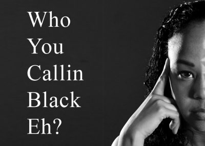 Who You Callin Black Eh?